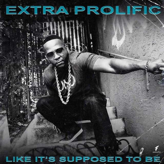 Extra Prolific – Like It's Supposed To Be