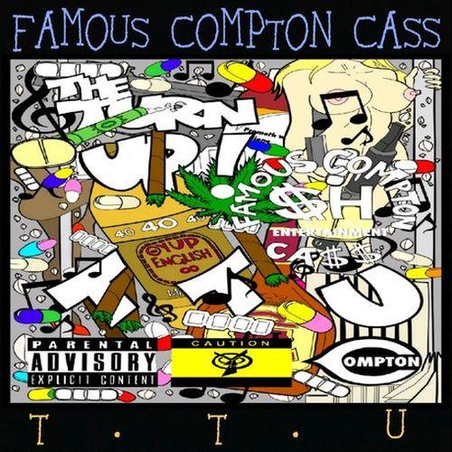 Famous Compton Cass – T.T.U.