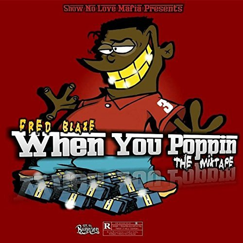 Fred Blaze – When You Poppin'