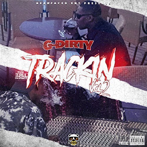 G-Dirty – Bearfaced Ent. Presents: Trackin Vol. 2