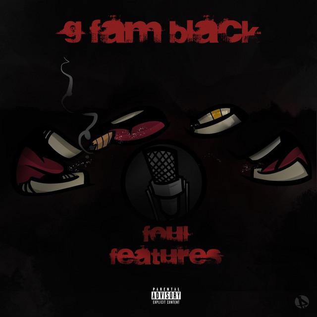 G Fam Black – Foul Features