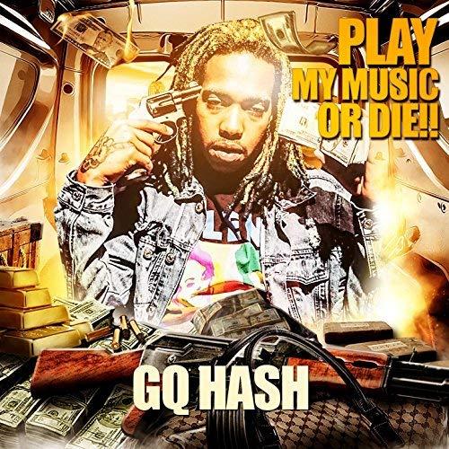 GQ HASH – Play My Music Or Die!!