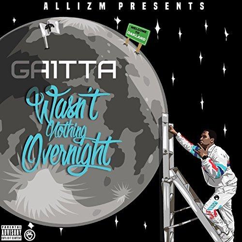 Gaitta – Wasn't Nothing Overnight