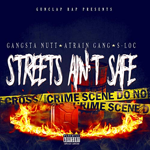 Gangsta Nutt, A-Train Gang & S-Loc – Streets Ain't Safe