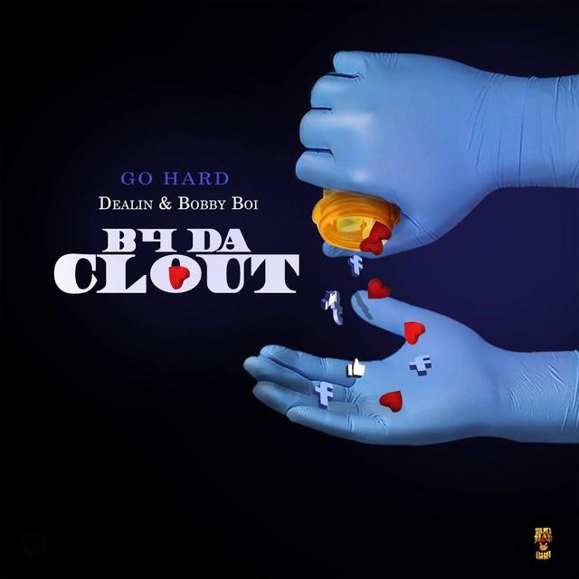 Go Hard, Dealin & Bobby Boi – B4 Da Clout