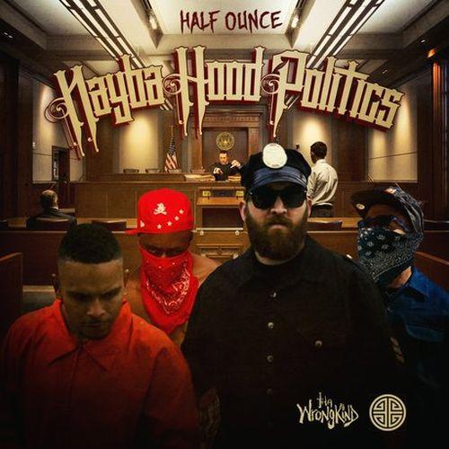 Half Ounce – Nayba.Hood.Politics