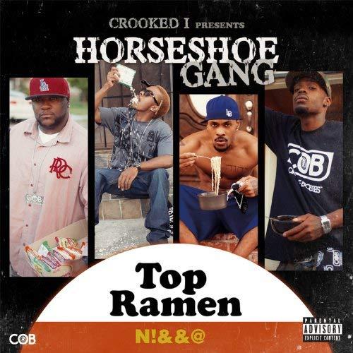Horseshoe G.A.N.G – Crooked I Presents: Top Ramen N*gga