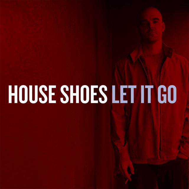 House Shoes – Let It Go