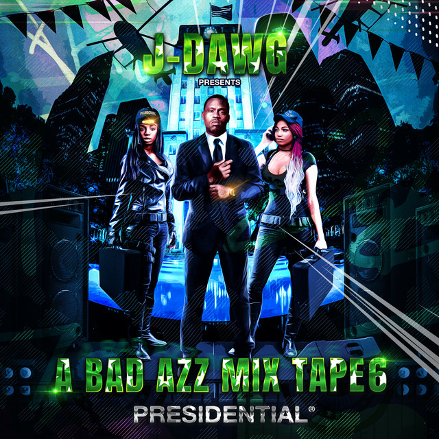 J-Dawg – A Bad Azz Mix Tape 6: Presidential