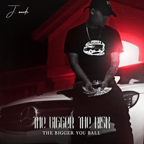 J Woods – The Bigger The Risk The Bigger You Ball