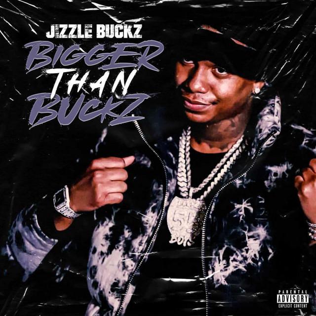 Jizzle Buckz – Bigger Than Buckz