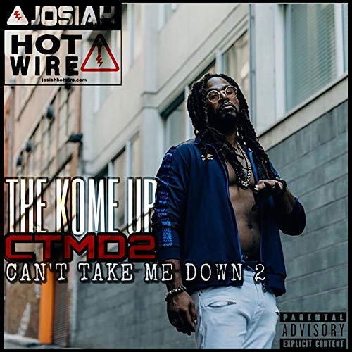 Josiah Hotwire – The Kome Up (Ctmd2) [Can't Take Me Down2]