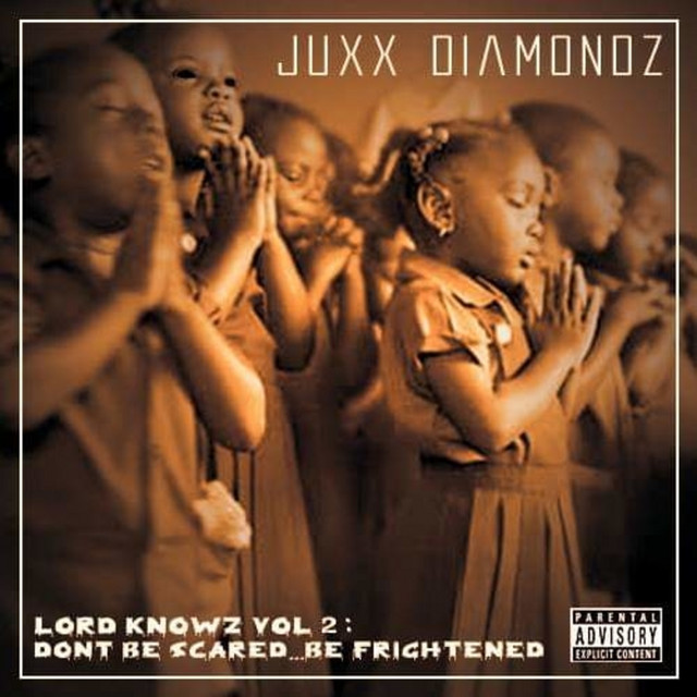 Juxx Diamondz – Lord Knowz Vol 2: Don't Be Scared…Be Frightened