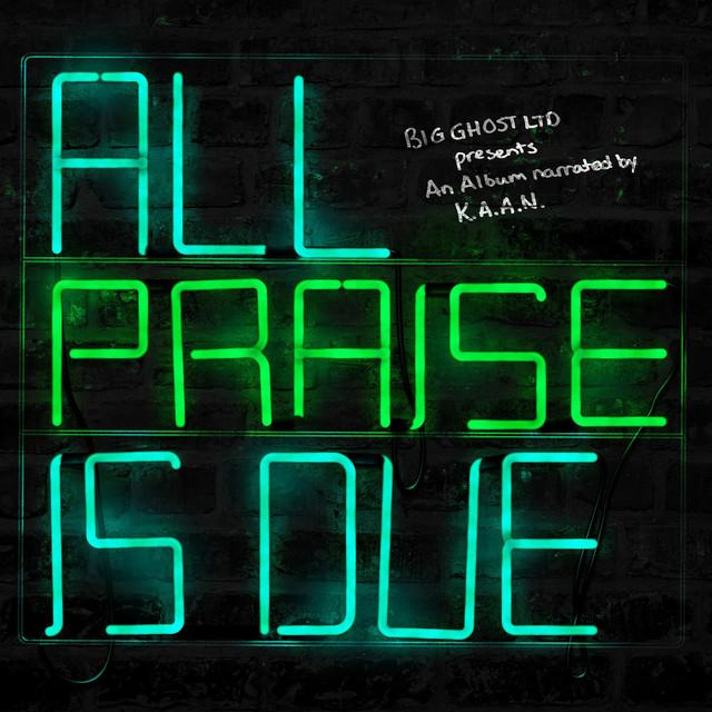 K.A.A.N. & Big Ghost Ltd – All Praise Is Due
