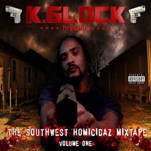 K.Glock – The Southwest Homicidaz Mixtape, Vol. 1