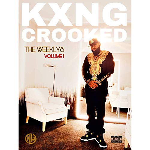 KXNG Crooked – The Weeklys, Vol. 1