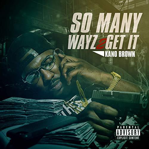 Kano Brown – So Many Wayz 2 Get It