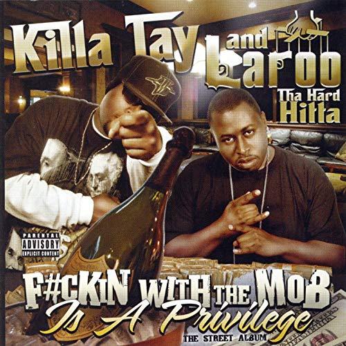 Killa Tay & Laroo T.H.H. - F#ckin With The Mob Is A Privilage