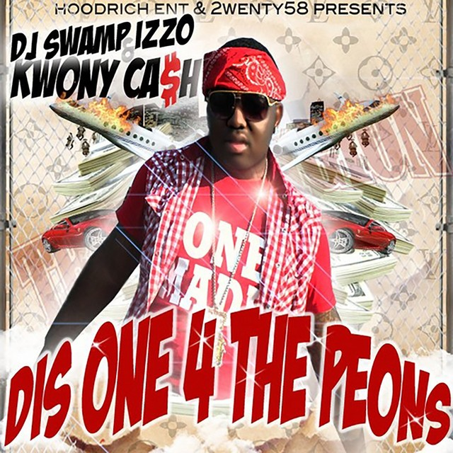 Kwony Cash & DJ Swamp Izzo – Dis One 4 The Peons