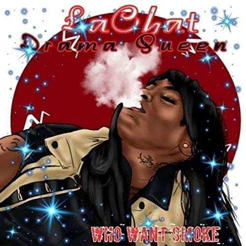 LaChat – LaChat Drama Queen:Who Want Smoke