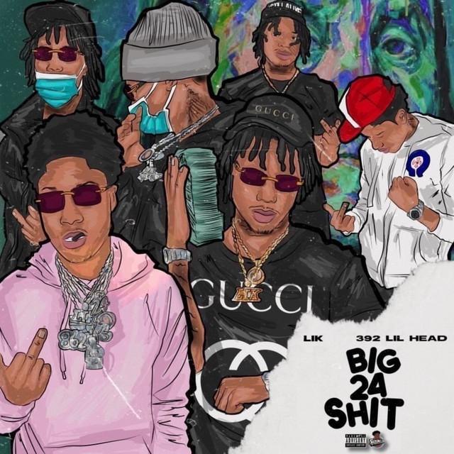 Lik & 392 Lil Head – Big 24 Shit