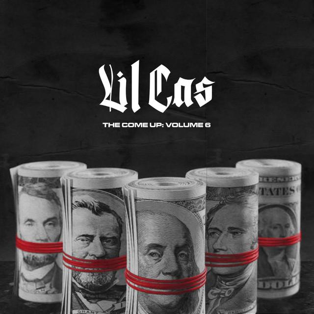 Lil Cas – The Come Up, Vol. 6