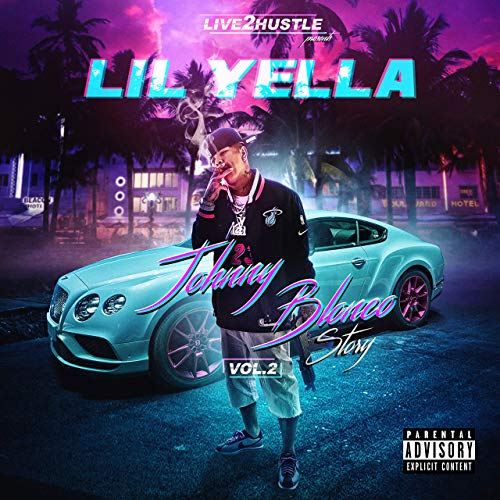 Lil Yella – Johnny Blanco Story, Vol 2