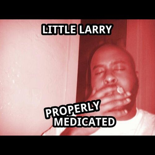 Little Larry – Properly Medicated