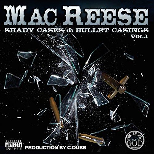 Mac Reese – Shady Cases & Bullet Casings Vol.1
