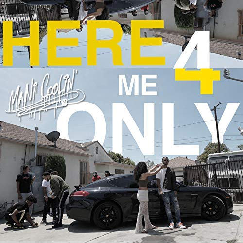 Mani Coolin – Here 4 Me Only