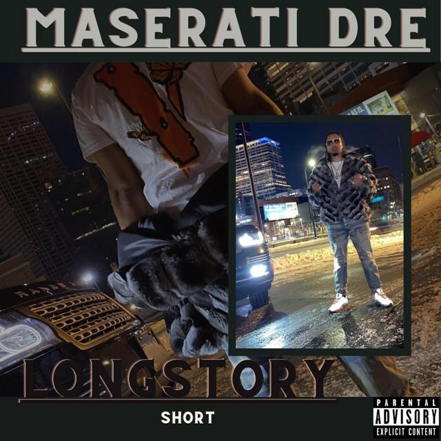 Maserati Dre – Longstory Short
