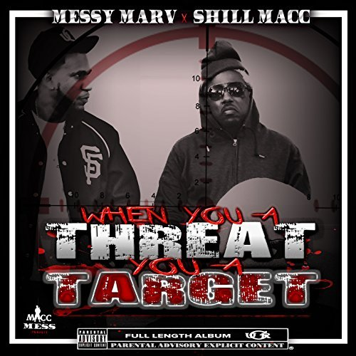 Messy Marv & Shill Macc – When You A Threat You A Target