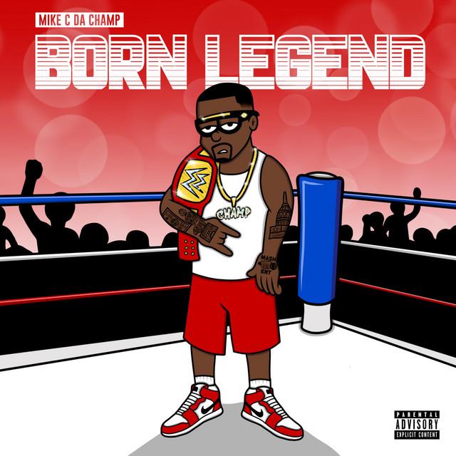 Mike C Da Champ – Born Legend