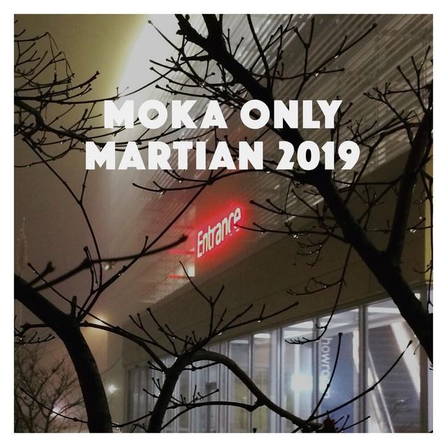 Moka Only – Martian 2019