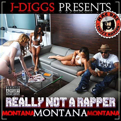 Montana Montana Montana - J Diggs Presents Really Not A Rapper