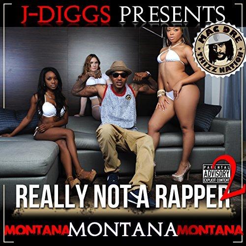 Montana Montana Montana & J-Diggs – Really Not A Rapper 2