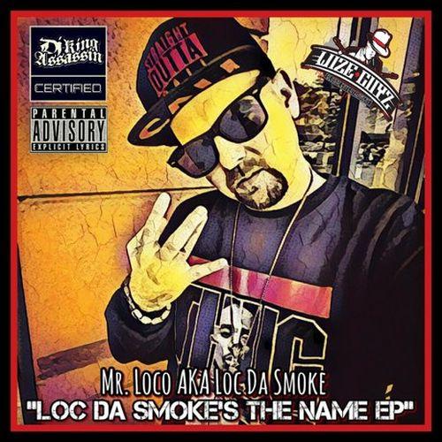 Mr. Loco AKA Loc Da Smoke – Loc Da Smoke's The Name EP