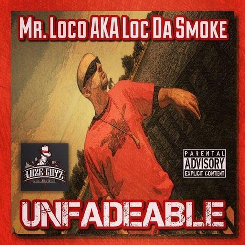 Mr. Loco Aka Loc Da Smoke – Unfadeable