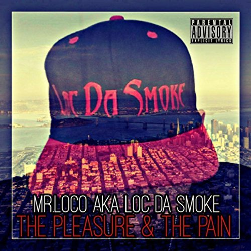 Mr.Loco aka Loc Da Smoke – The Pleasure & The Pain