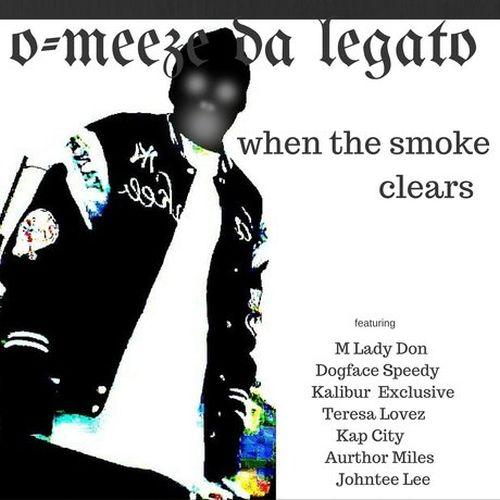 O-Meeze Da Legato – When The Smoke Clears