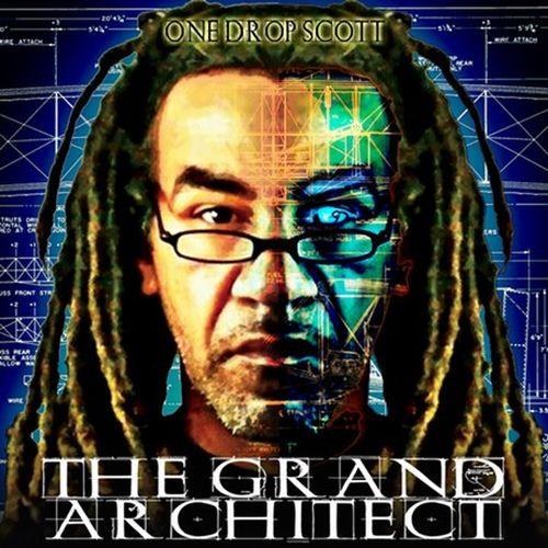 One Drop Scott – The Grand Architect