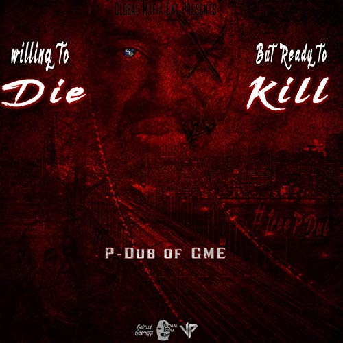 P-Dub of GME – Willing To Die But Ready To Kill