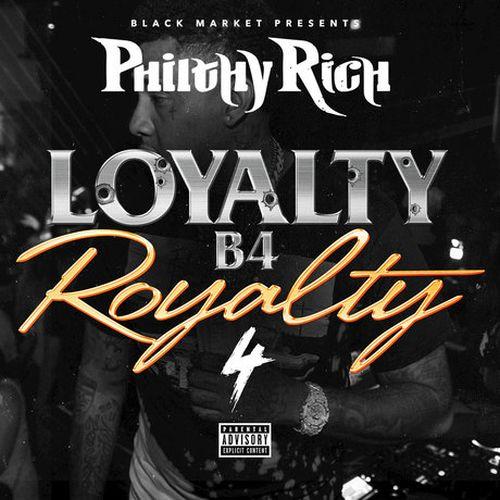 Philthy Rich – Loyalty B4 Royalty 4