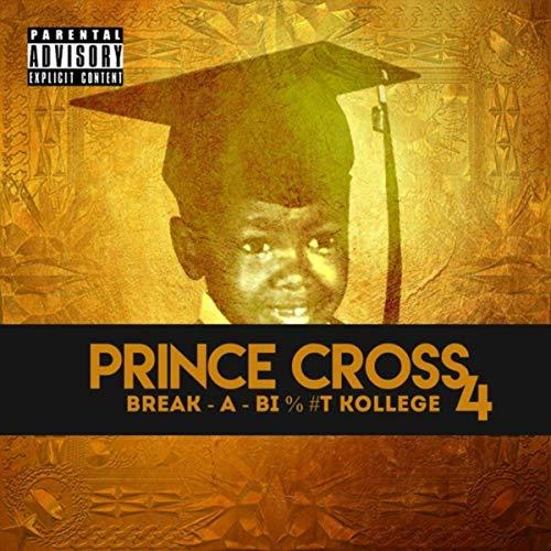 Prince Cross – Break-A-Bitch Kollege 4
