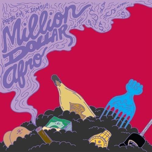 Problem & Iamsu! – Million Dollar Afro (Deluxe Edition)