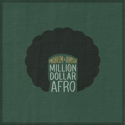 Problem & Iamsu! - Million Dollar Afro