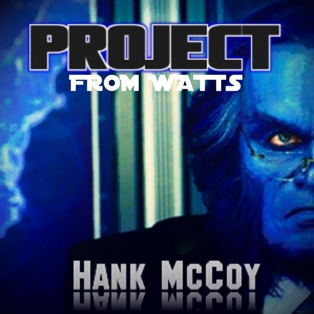 Project From Watts – Hank McCoy