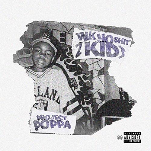 Project Poppa – Talk Yo Shit Kid