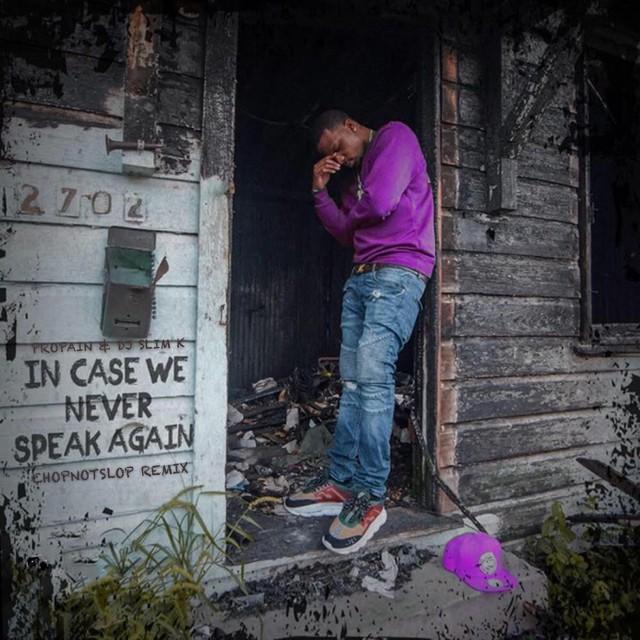 Propain & DJ Slim K – In Case We Never Speak Again (ChopNotSlop Remix)