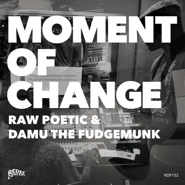 Raw Poetic & Damu The Fudgemunk - Moment Of Change